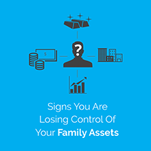 Signs You Are Losing Control Of Your Family Assets