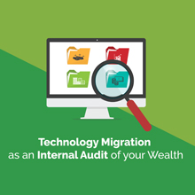 Technology Migration As An Internal Audit Of Your Wealth