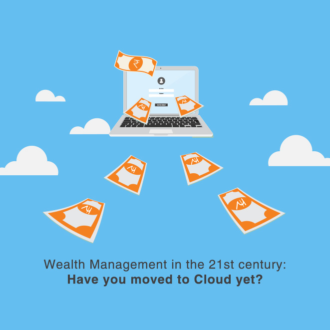 Wealth Management in 21st century: Have you moved to the Cloud yet?